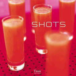 Shots, 50 recettes de mini cocktails délirants !