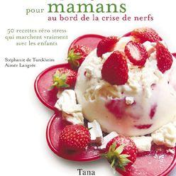 Petits plats gourmands pour mamans au bord de la crise de nerf