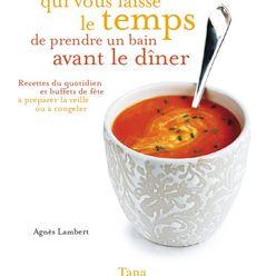 Le seul livre de cuisine qui vous laisse le temps de prendre un bain avant le dîner !