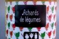 Babelicot, Achards de légumes